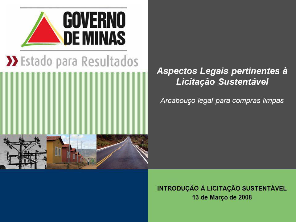 Aspectos Legais pertinentes à Licitação Sustentável Arcabouço legal para compras limpas INTRODUÇÃO À LICITAÇÃO SUSTENTÁVEL 13 de Março de 2008