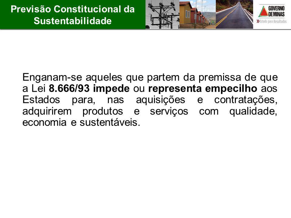 Previsão Constitucional da Sustentabilidade Enganam-se aqueles que partem da premissa de que a Lei 8.666/93 impede ou representa empecilho aos Estados