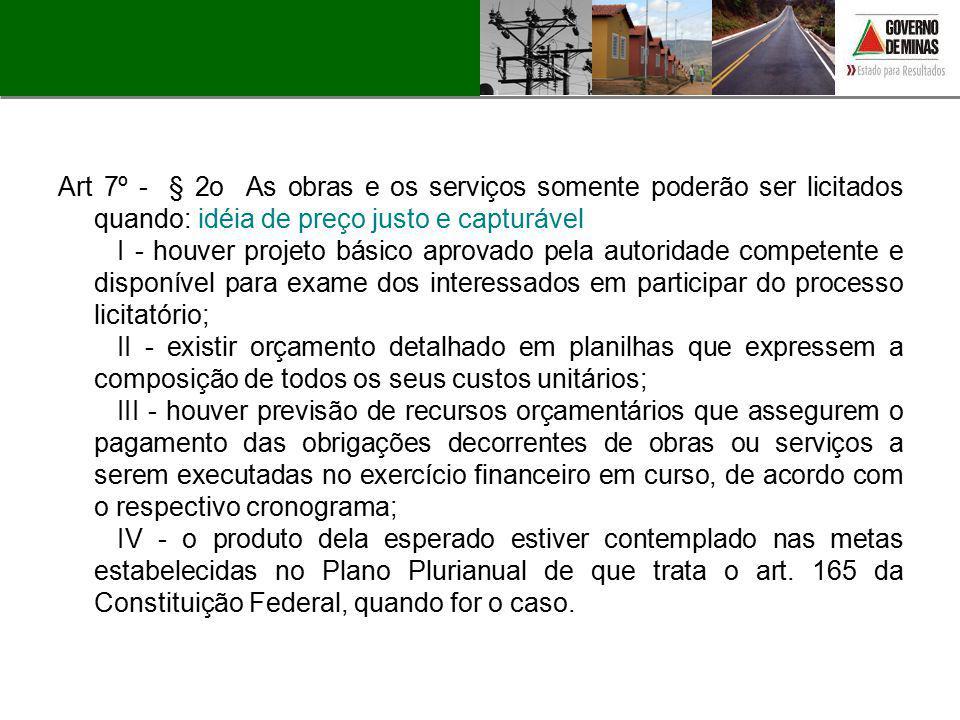 Art 7º - § 2o As obras e os serviços somente poderão ser licitados quando: idéia de preço justo e capturável I - houver projeto básico aprovado pela a