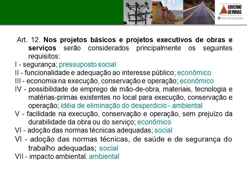Art. 12. Nos projetos básicos e projetos executivos de obras e serviços serão considerados principalmente os seguintes requisitos: I - segurança; pres