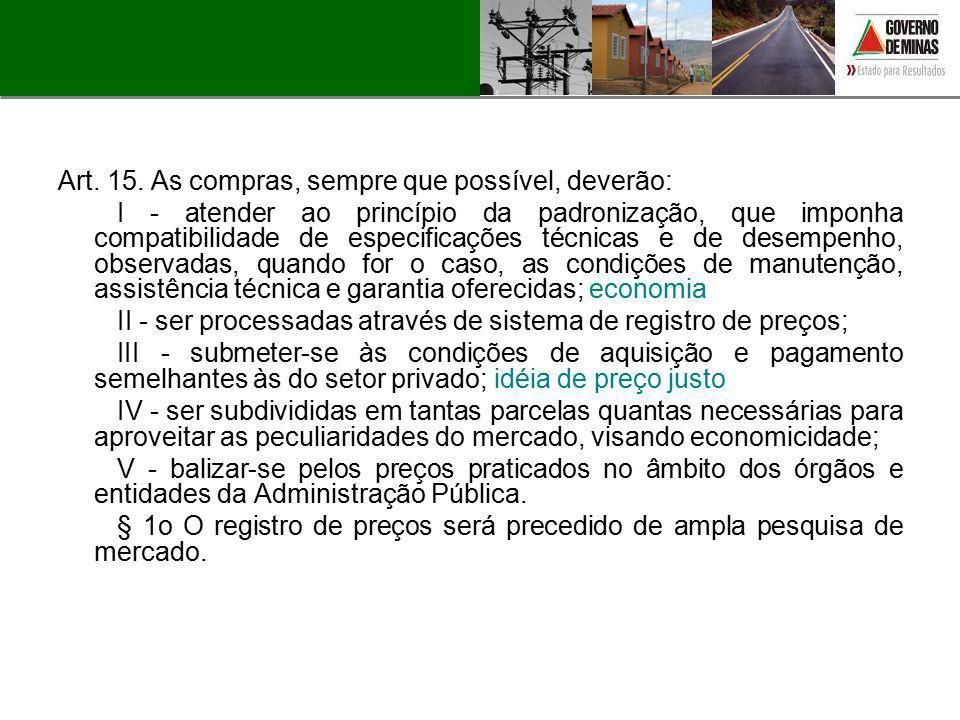 Art. 15. As compras, sempre que possível, deverão: I - atender ao princípio da padronização, que imponha compatibilidade de especificações técnicas e