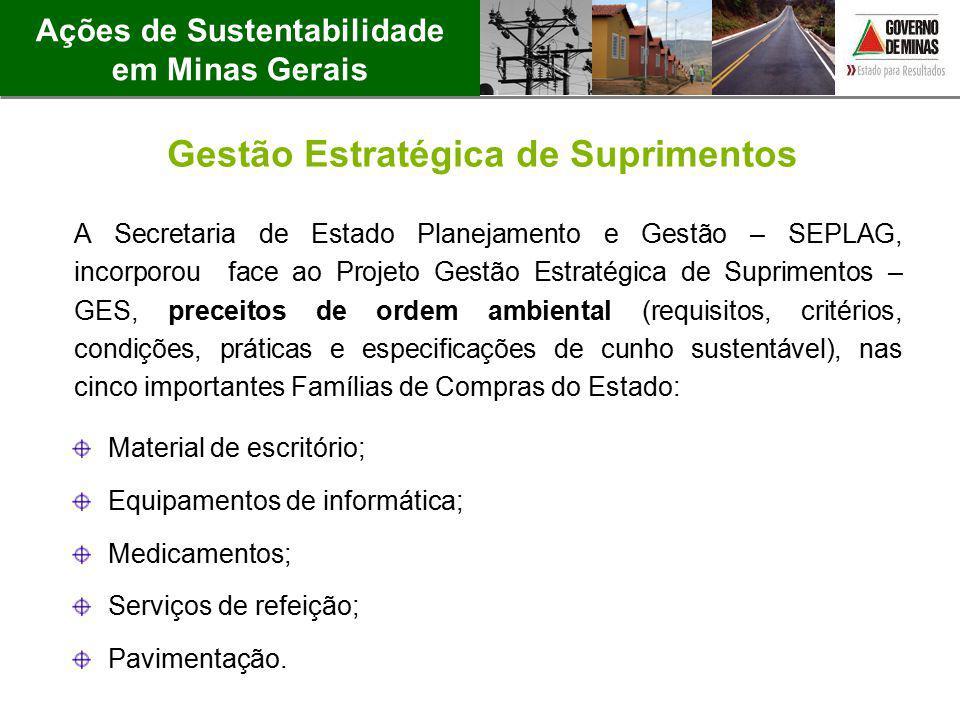 Material de escritório; Equipamentos de informática; Medicamentos; Serviços de refeição; Pavimentação. Ações de Sustentabilidade em Minas Gerais A Sec