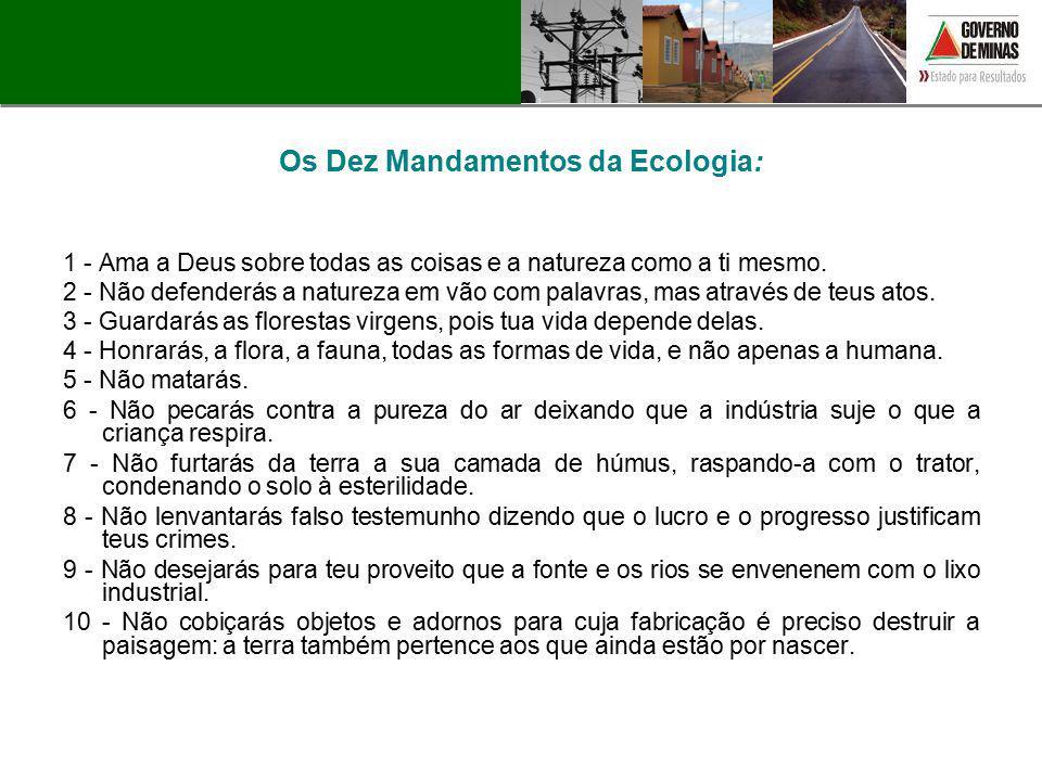 Os Dez Mandamentos da Ecologia: 1 - Ama a Deus sobre todas as coisas e a natureza como a ti mesmo. 2 - Não defenderás a natureza em vão com palavras,