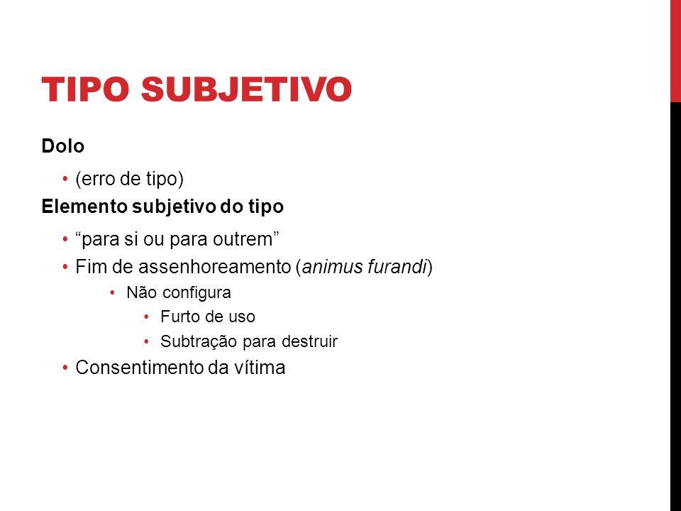 """TIPO SUBJETIVO Dolo (erro de tipo) Elemento subjetivo do tipo """"para si ou para outrem"""" Fim de assenhoreamento (animus furandi) Não configura Furto de"""