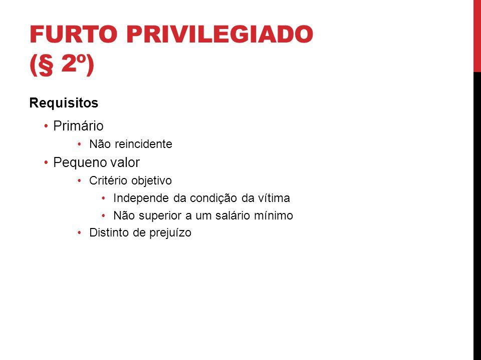FURTO PRIVILEGIADO (§ 2º) Requisitos Primário Não reincidente Pequeno valor Critério objetivo Independe da condição da vítima Não superior a um salári