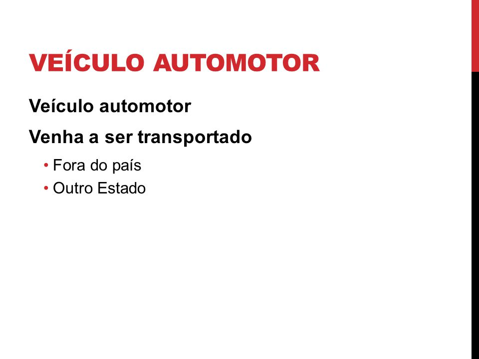 VEÍCULO AUTOMOTOR Veículo automotor Venha a ser transportado Fora do país Outro Estado 25