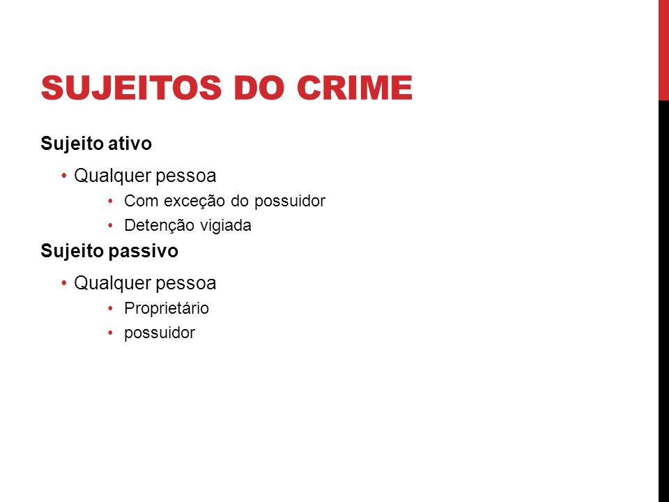 SUJEITOS DO CRIME Sujeito ativo Qualquer pessoa Com exceção do possuidor Detenção vigiada Sujeito passivo Qualquer pessoa Proprietário possuidor 5