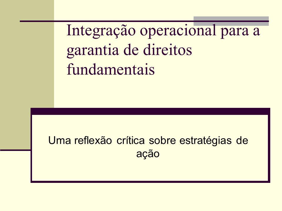 Integração operacional para a garantia de direitos fundamentais Uma reflexão crítica sobre estratégias de ação