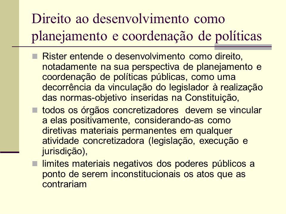 Direito ao desenvolvimento como planejamento e coordenação de políticas Rister entende o desenvolvimento como direito, notadamente na sua perspectiva