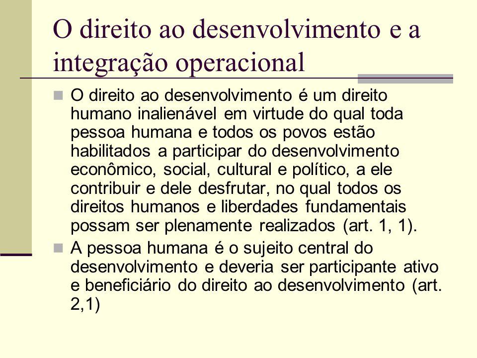 O direito ao desenvolvimento e a integração operacional O direito ao desenvolvimento é um direito humano inalienável em virtude do qual toda pessoa hu