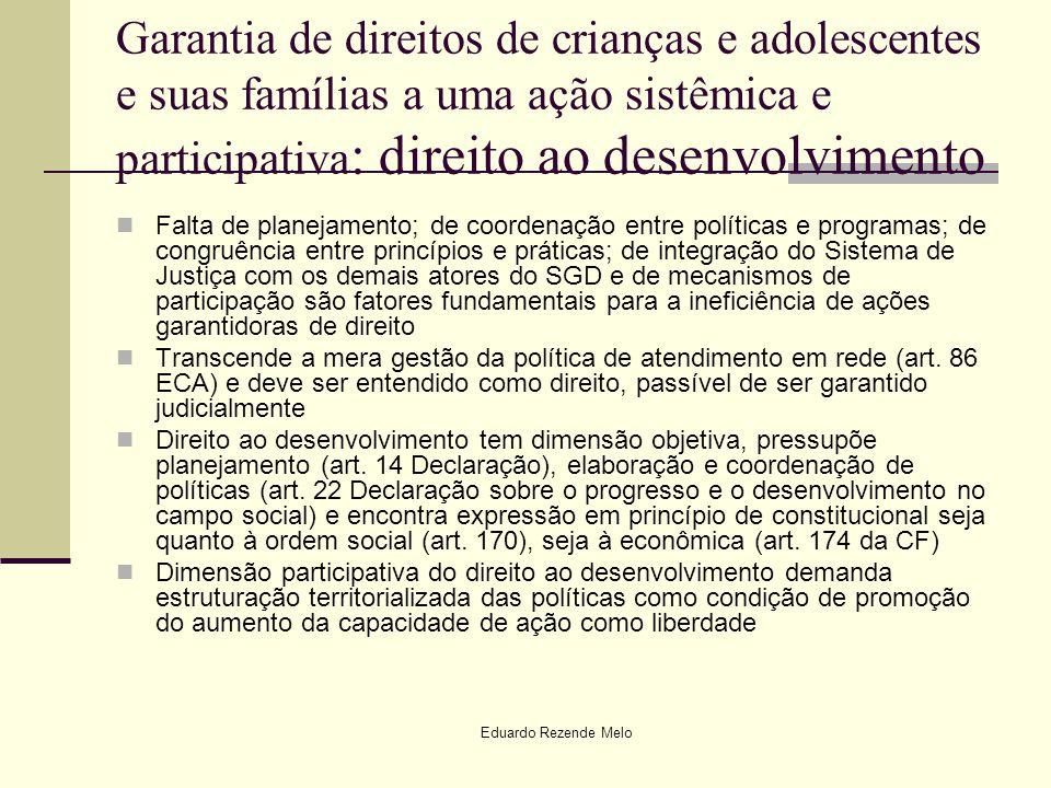 Eduardo Rezende Melo Garantia de direitos de crianças e adolescentes e suas famílias a uma ação sistêmica e participativa : direito ao desenvolvimento