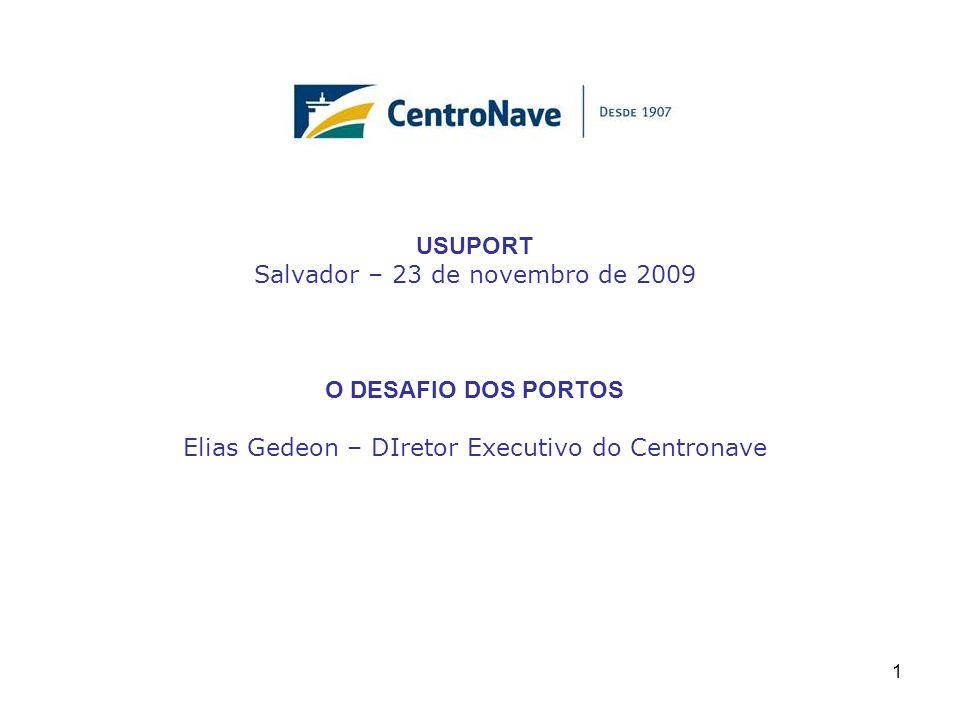 USUPORT Salvador – 23 de novembro de 2009 O DESAFIO DOS PORTOS Elias Gedeon – DIretor Executivo do Centronave 1