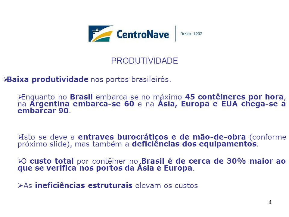 COMPARATIVO EQUIPAMENTOS  Nos principais portos americanos, europeus e asiáticos utilizam-se os Portainers (grandes guindastes), escassos no Brasil.