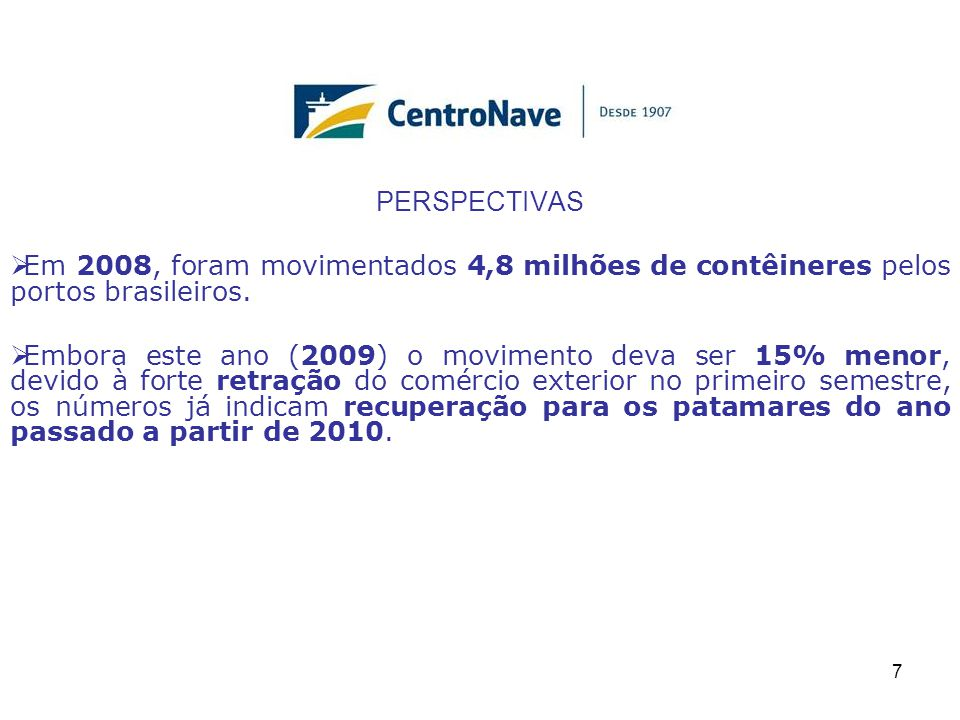 PERSPECTIVAS  Em 2008, foram movimentados 4,8 milhões de contêineres pelos portos brasileiros.