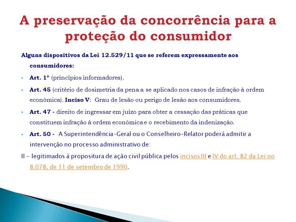 Alguns dispositivos da Lei 12.529/11 que se referem expressamente aos consumidores:  Art. 1º (princípios informadores).  Art. 45 (critério de dosime