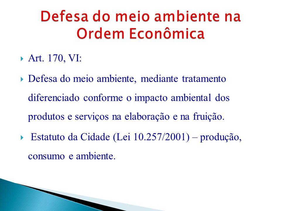 Art. 170, VI:  Defesa do meio ambiente, mediante tratamento diferenciado conforme o impacto ambiental dos produtos e serviços na elaboração e na fr