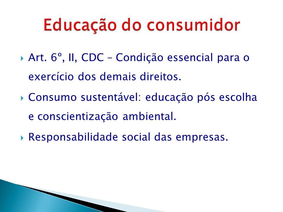  Art. 6º, II, CDC – Condição essencial para o exercício dos demais direitos.  Consumo sustentável: educação pós escolha e conscientização ambiental.