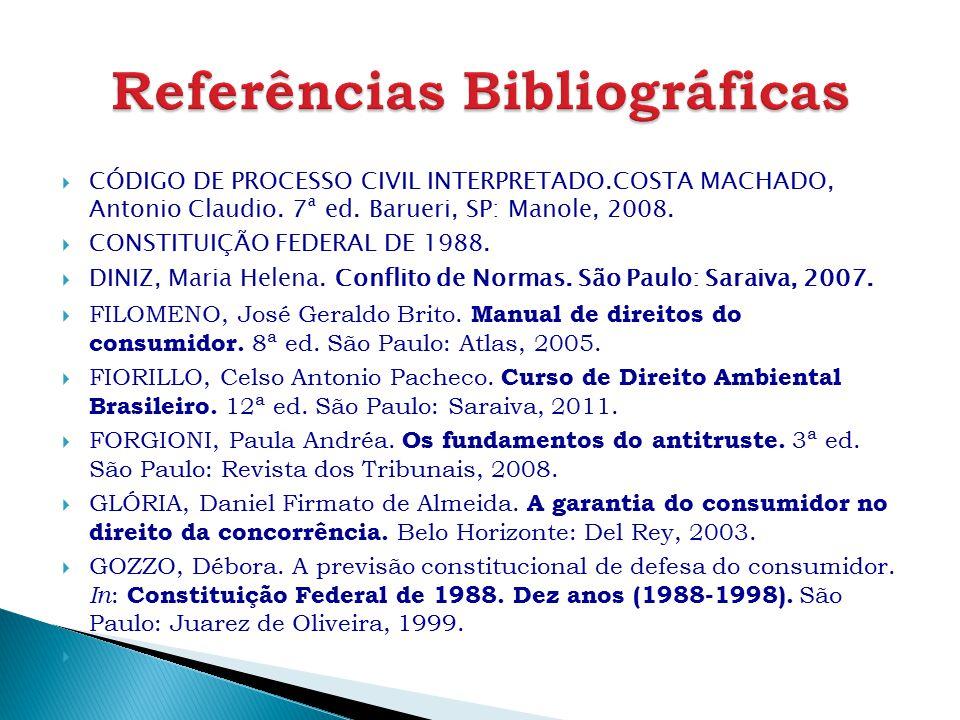  CÓDIGO DE PROCESSO CIVIL INTERPRETADO.COSTA MACHADO, Antonio Claudio. 7ª ed. Barueri, SP: Manole, 2008.  CONSTITUIÇÃO FEDERAL DE 1988.  DINIZ, Mar
