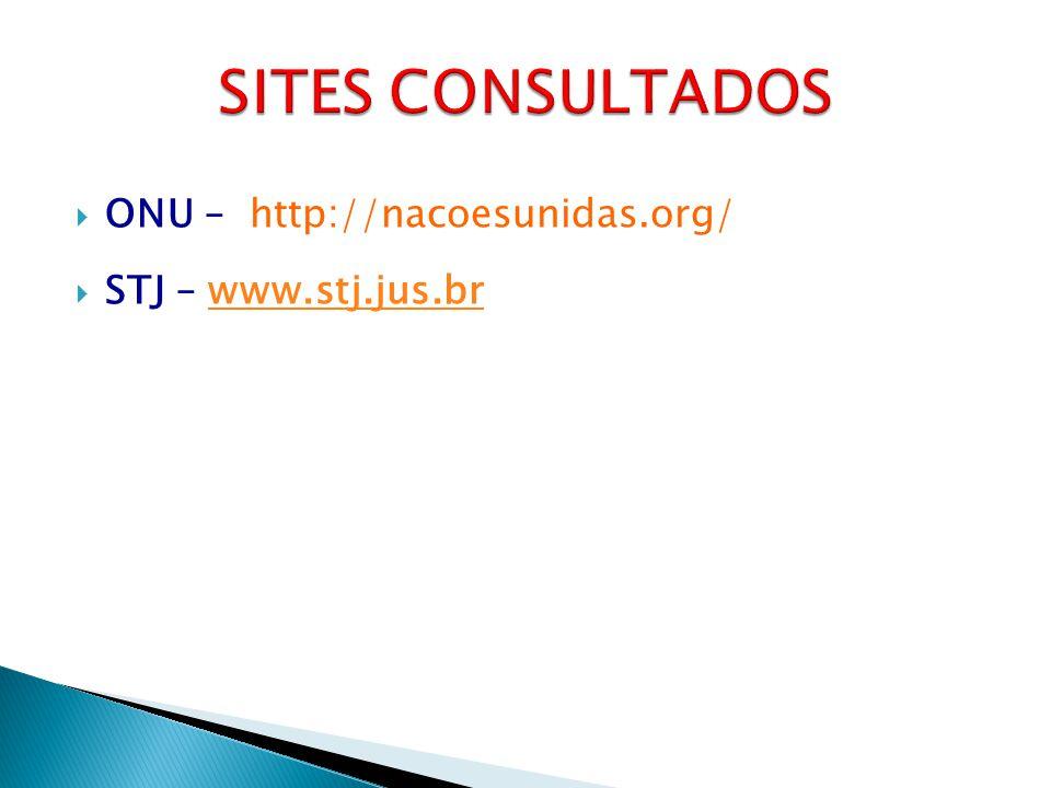  ONU – http://nacoesunidas.org/  STJ – www.stj.jus.brwww.stj.jus.br