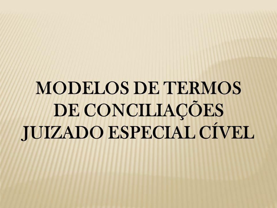 MODELOS DE TERMOS DE CONCILIAÇÕES JUIZADO ESPECIAL CÍVEL