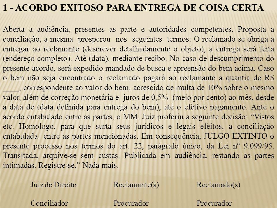 1 - ACORDO EXITOSO PARA ENTREGA DE COISA CERTA Aberta a audiência, presentes as parte e autoridades competentes. Proposta a conciliação, a mesma prosp