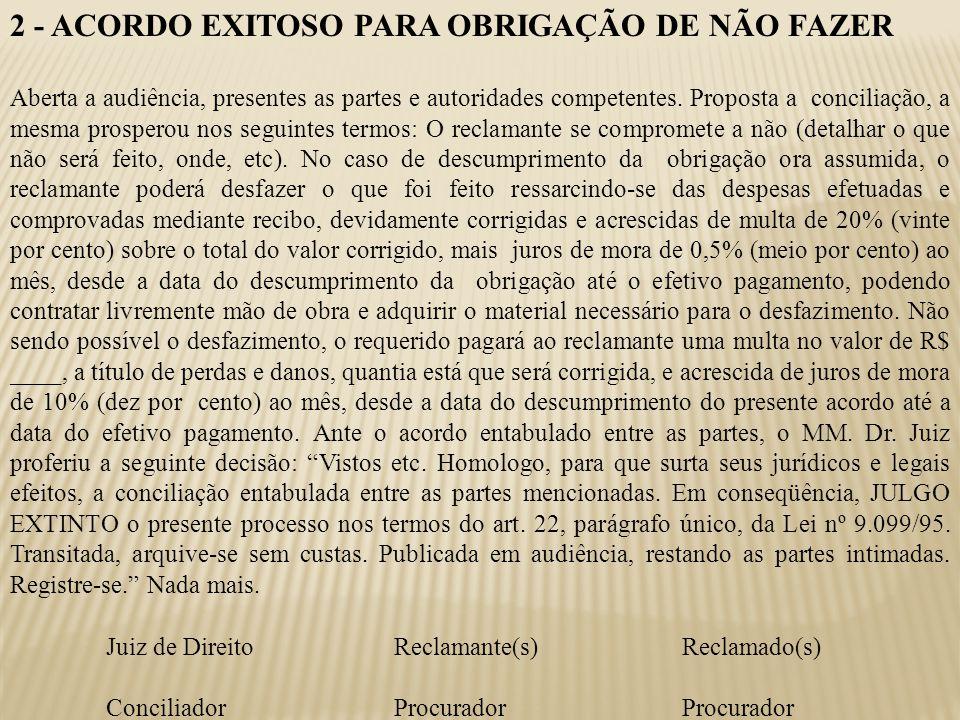 2 - ACORDO EXITOSO PARA OBRIGAÇÃO DE NÃO FAZER Aberta a audiência, presentes as partes e autoridades competentes.