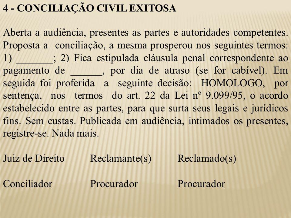 4 - CONCILIAÇÃO CIVIL EXITOSA Aberta a audiência, presentes as partes e autoridades competentes. Proposta a conciliação, a mesma prosperou nos seguint