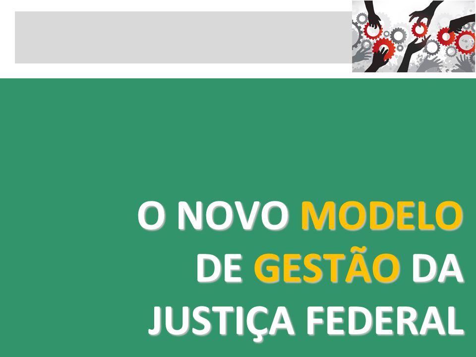 O NOVO MODELO DE GESTÃO DA JUSTIÇA FEDERAL