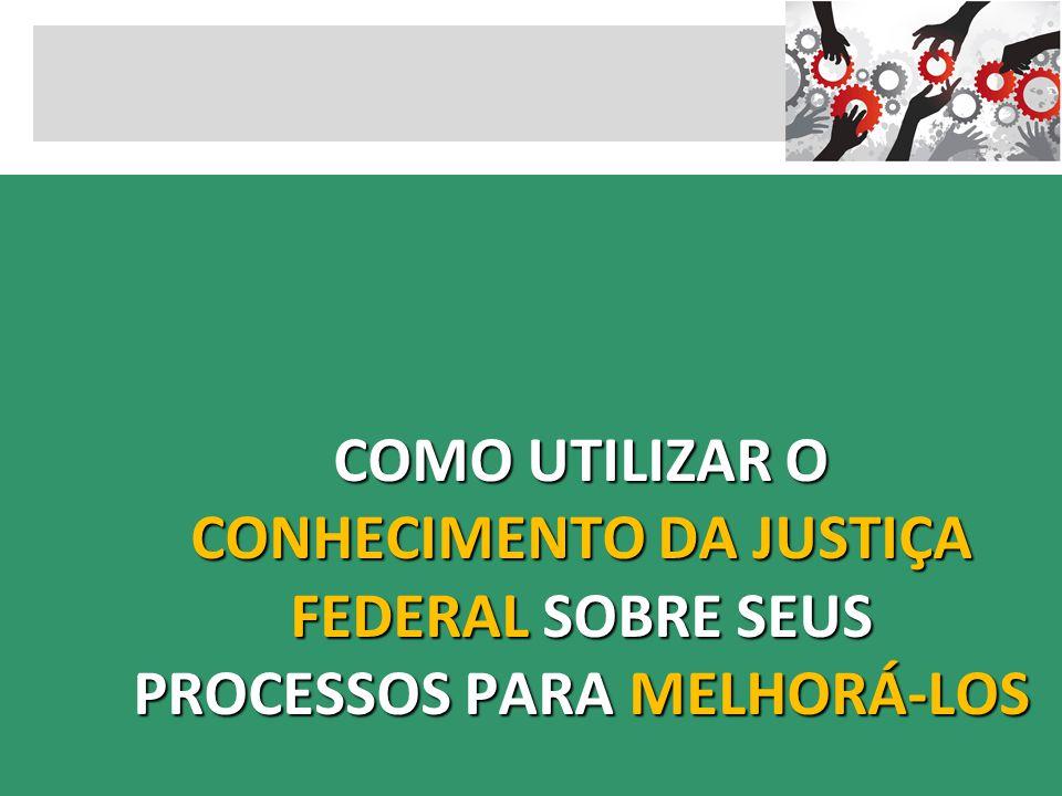 COMO UTILIZAR O CONHECIMENTO DA JUSTIÇA FEDERAL SOBRE SEUS PROCESSOS PARA MELHORÁ-LOS