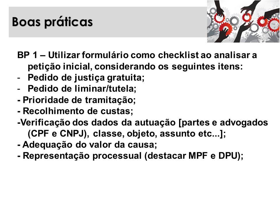 Boas práticas BP 1 – Utilizar formulário como checklist ao analisar a petição inicial, considerando os seguintes itens: -Pedido de justiça gratuita; -