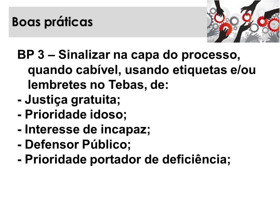 Boas práticas BP 3 – Sinalizar na capa do processo, quando cabível, usando etiquetas e/ou lembretes no Tebas, de: - Justiça gratuita; - Prioridade ido