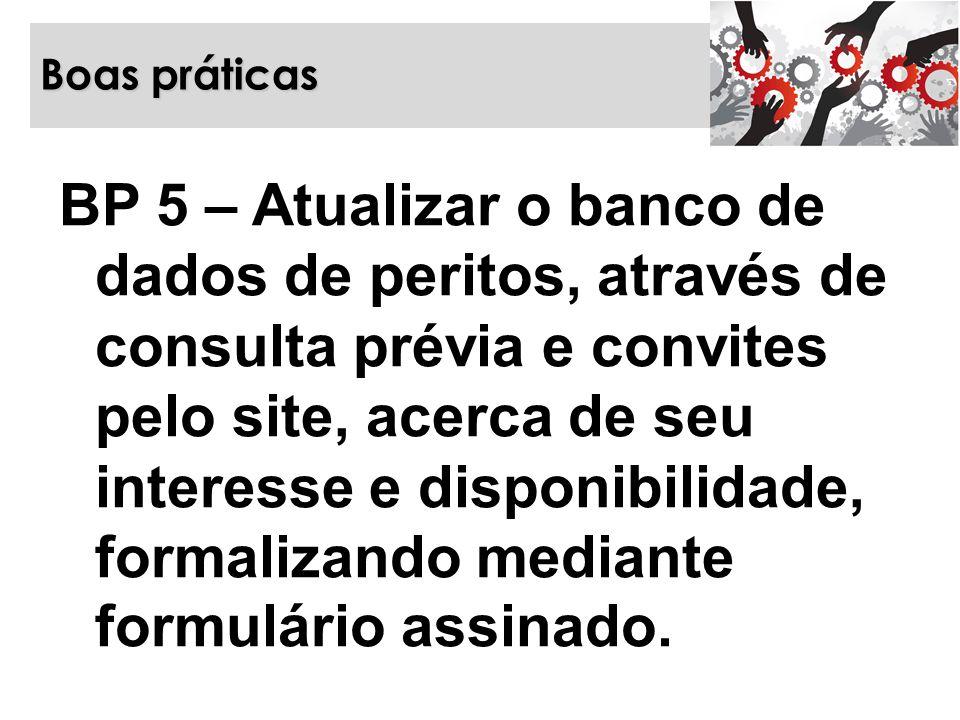 Boas práticas BP 5 – Atualizar o banco de dados de peritos, através de consulta prévia e convites pelo site, acerca de seu interesse e disponibilidade