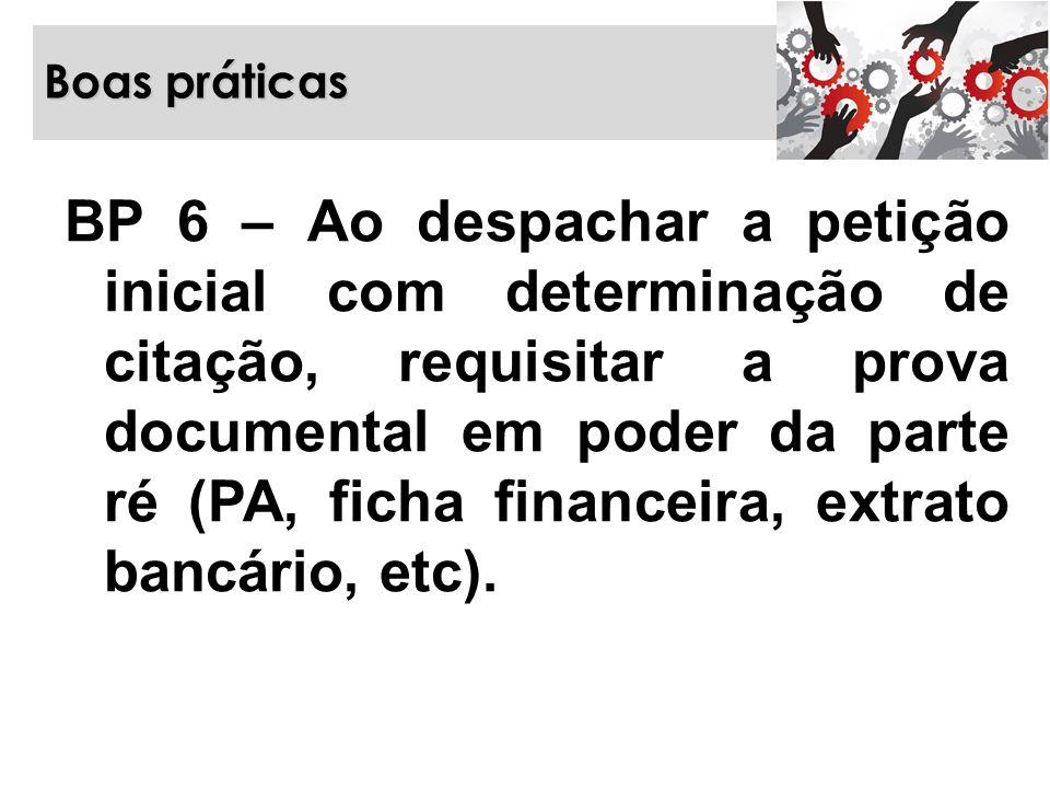 Boas práticas BP 6 – Ao despachar a petição inicial com determinação de citação, requisitar a prova documental em poder da parte ré (PA, ficha finance
