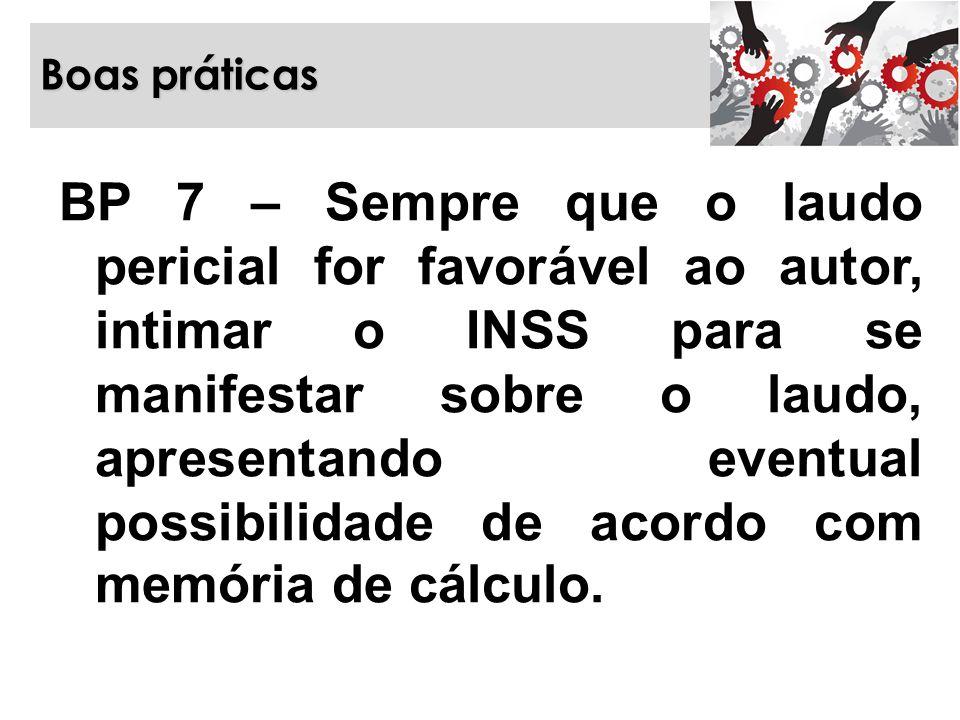 Boas práticas BP 7 – Sempre que o laudo pericial for favorável ao autor, intimar o INSS para se manifestar sobre o laudo, apresentando eventual possib
