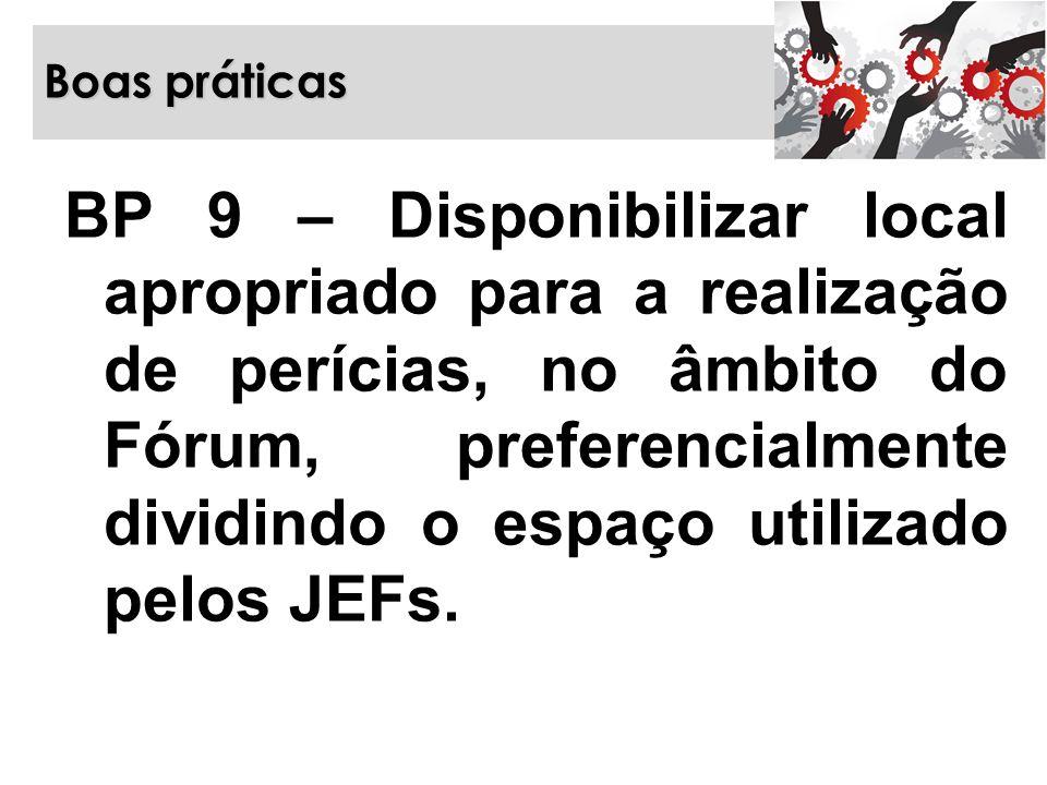 Boas práticas BP 9 – Disponibilizar local apropriado para a realização de perícias, no âmbito do Fórum, preferencialmente dividindo o espaço utilizado