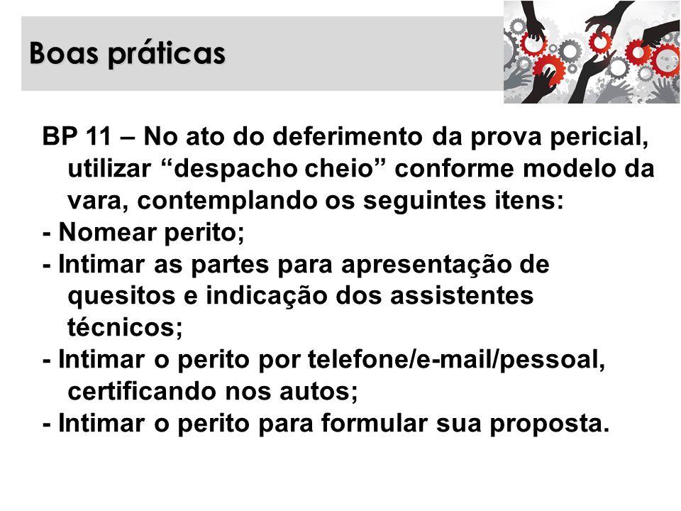 """Boas práticas BP 11 – No ato do deferimento da prova pericial, utilizar """"despacho cheio"""" conforme modelo da vara, contemplando os seguintes itens: - N"""