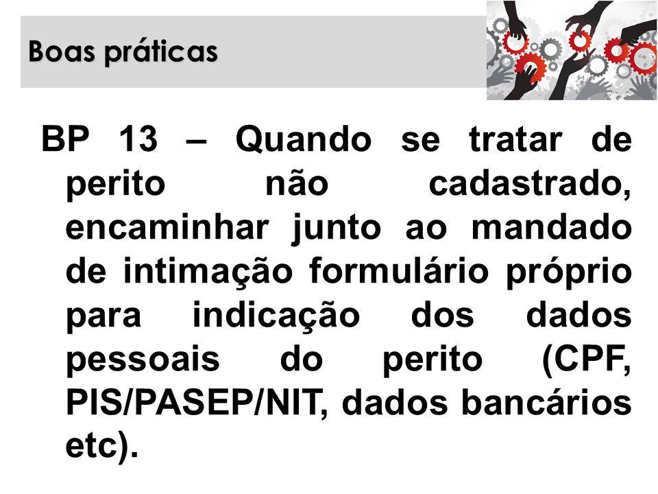 Boas práticas BP 13 – Quando se tratar de perito não cadastrado, encaminhar junto ao mandado de intimação formulário próprio para indicação dos dados