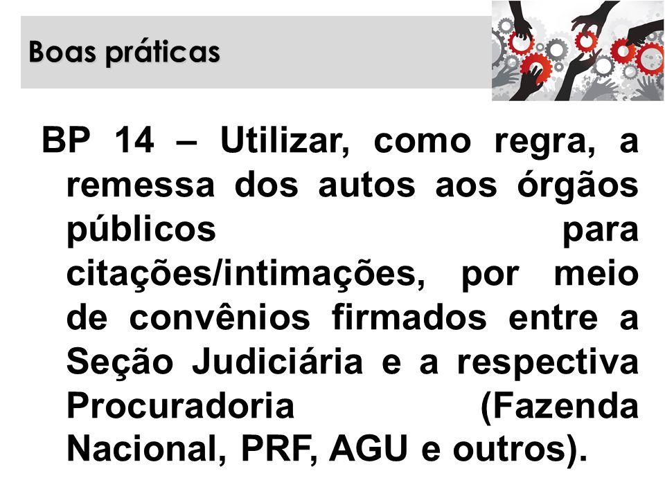 Boas práticas BP 14 – Utilizar, como regra, a remessa dos autos aos órgãos públicos para citações/intimações, por meio de convênios firmados entre a S