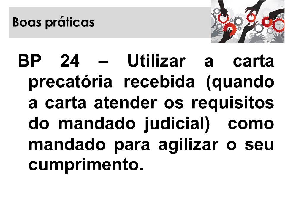 Boas práticas BP 24 – Utilizar a carta precatória recebida (quando a carta atender os requisitos do mandado judicial) como mandado para agilizar o seu