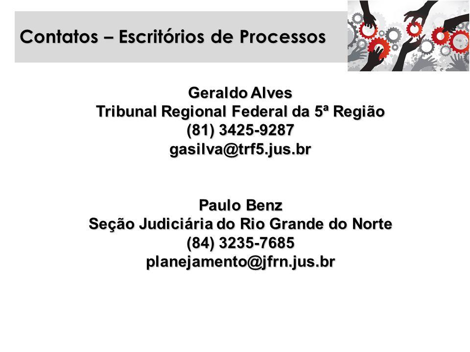 Contatos – Escritórios de Processos Geraldo Alves Tribunal Regional Federal da 5ª Região (81) 3425-9287 gasilva@trf5.jus.br Paulo Benz Seção Judiciári
