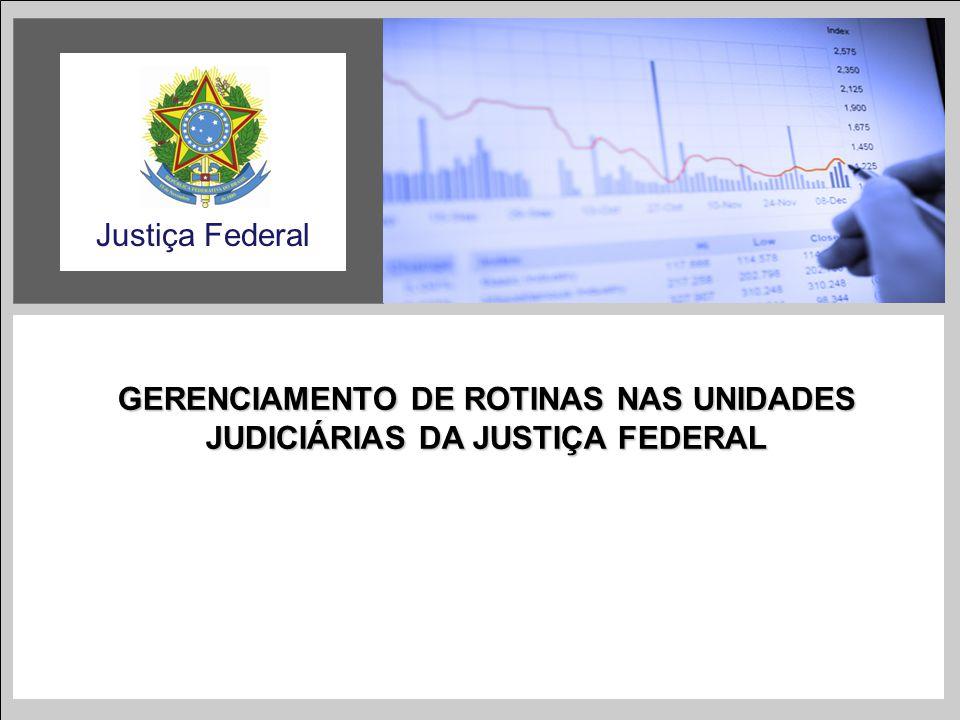 GERENCIAMENTO DE ROTINAS NAS UNIDADES JUDICIÁRIAS DA JUSTIÇA FEDERAL Justiça Federal