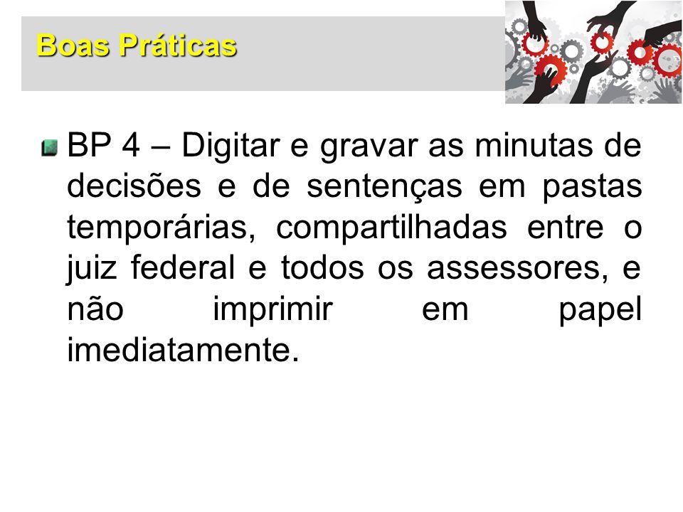 BP 4 – Digitar e gravar as minutas de decisões e de sentenças em pastas temporárias, compartilhadas entre o juiz federal e todos os assessores, e não