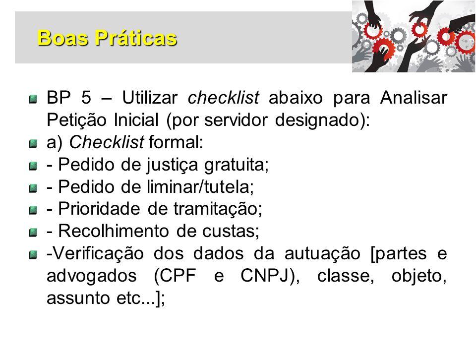 BP 5 – Utilizar checklist abaixo para Analisar Petição Inicial (por servidor designado): a) Checklist formal: - Pedido de justiça gratuita; - Pedido d