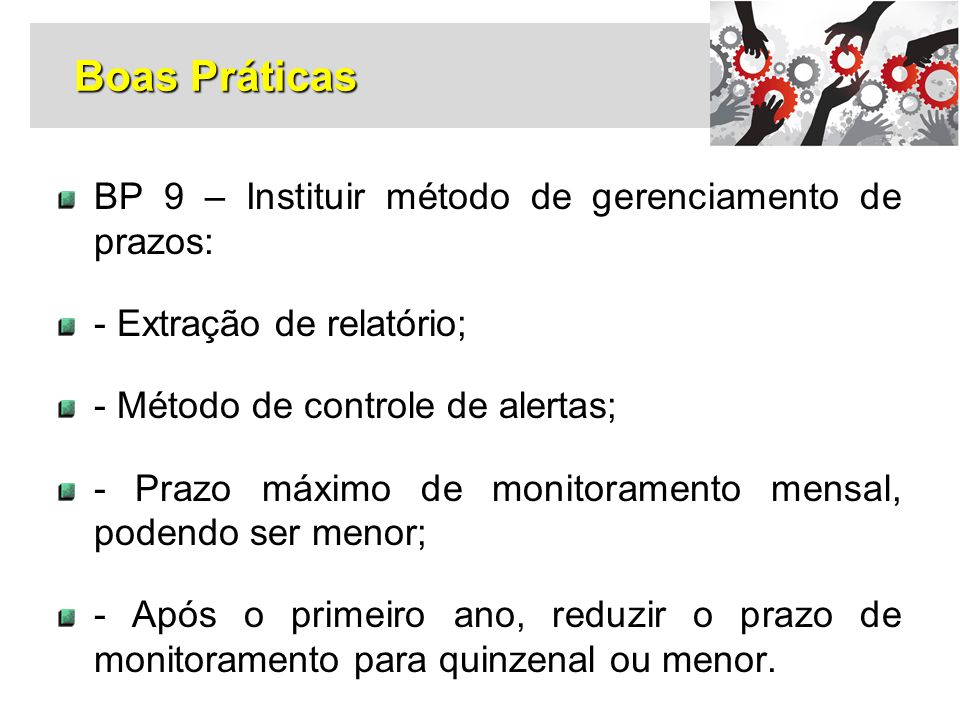 BP 9 – Instituir método de gerenciamento de prazos: - Extração de relatório; - Método de controle de alertas; - Prazo máximo de monitoramento mensal,