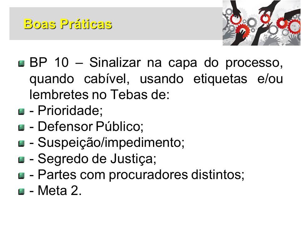 BP 10 – Sinalizar na capa do processo, quando cabível, usando etiquetas e/ou lembretes no Tebas de: - Prioridade; - Defensor Público; - Suspeição/impe
