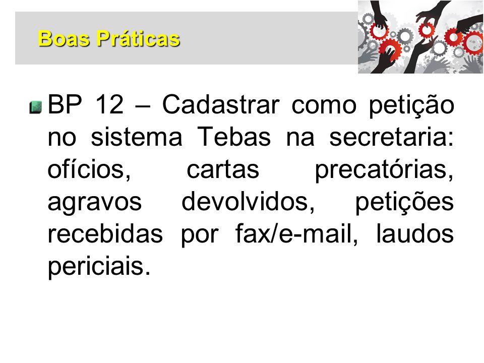 BP 12 – Cadastrar como petição no sistema Tebas na secretaria: ofícios, cartas precatórias, agravos devolvidos, petições recebidas por fax/e-mail, lau