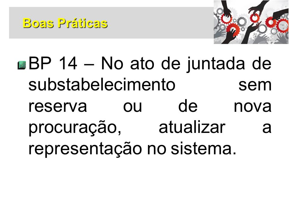 BP 14 – No ato de juntada de substabelecimento sem reserva ou de nova procuração, atualizar a representação no sistema. Boas Práticas