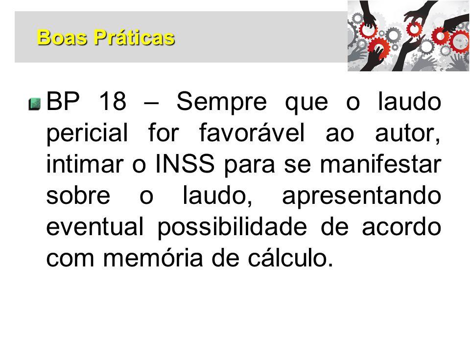 BP 18 – Sempre que o laudo pericial for favorável ao autor, intimar o INSS para se manifestar sobre o laudo, apresentando eventual possibilidade de ac