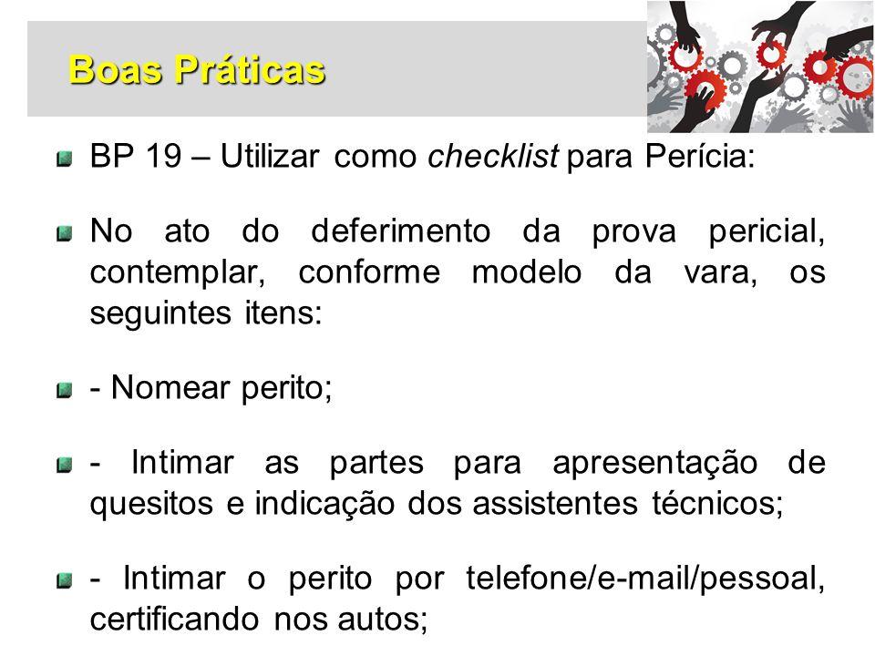 BP 19 – Utilizar como checklist para Perícia: No ato do deferimento da prova pericial, contemplar, conforme modelo da vara, os seguintes itens: - Nome