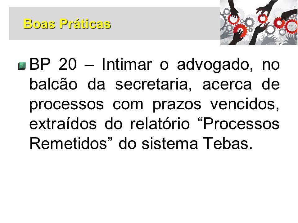 """BP 20 – Intimar o advogado, no balcão da secretaria, acerca de processos com prazos vencidos, extraídos do relatório """"Processos Remetidos"""" do sistema"""